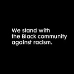 We stand with the Black community against racisim.